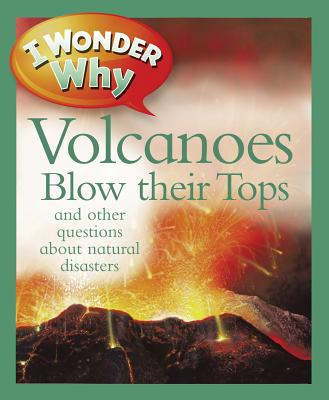 I Wonder Why Volcanoes Blow Their Tops By Greenwood, Rosie